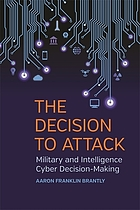 DECISION TO ATTACK : military and intelligence cyber decision-making.
