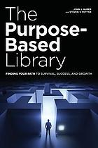 The purpose-based library : finding your path to survival, success, and growth