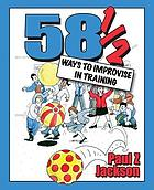 58 1/2 ways to improvise in training improvisation games and activities for workshops, courses and team meetings
