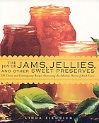 The joy of jams, jellies, and other sweet preserves : 200 classic and contemporary recipes showcasing the fabulous flavors of fresh fruits
