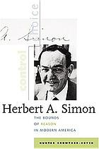 Herbert A. Simon : the bounds of reason in modern America