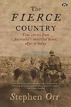 The Fierce Country : True stories from Australia's unsettled heart, 1830 to today.