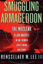 Smuggling Armageddon : the nuclear black market in the Former Soviet Union and Europe