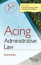 Acing administrative law : a checklist approach to solving administrative law problems