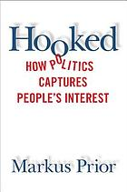 Hooked : how politics captures people's interest