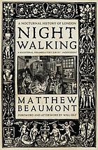 Nightwalking : a nocturnal history of London Chaucer to Dickens