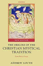 The origins of the Christian mystical tradition : from Plato to Denys