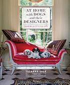 At home with dogs and their designers : sharing a stylish life