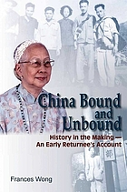China bound and unbound : history in the making : an early returnee's account