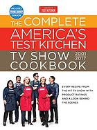 Complete America's Test Kitchen TV Show Cookbook 2001-2017 : Every Recipe from the Hit TV Show with Product Ratings and a Look Behind the Scenes.