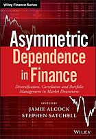 Assymetric Dependence in Finance : Diversification, Correlation and Portfolio Management in Market Downturns.