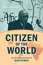 Citizen of the world : the late career and legacy of W.E.B. Du Bois
