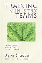 Training ministry teams : a manual for elders and deacons ; foreword by Sven Eriksson