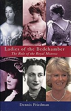 Ladies of the bedchamber : the role of the royal mistress
