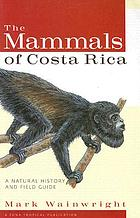 The mammals of Costa Rica : a natural history and field guide