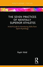 The seven habits of mentally superior athletes : a brief guide to  harnessing skills from sport psychology