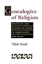 Genealogies of religion : discipline and reasons of power in Christianity and Islam
