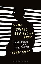 Some Things You Should Know : Confessions of a TV Executive