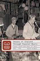 Images of England through popular music : class, youth and rock'n'roll, 1955-1976