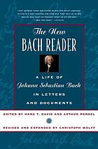 The new Bach reader : a life of Johann Sebastian Bach in letters and documents
