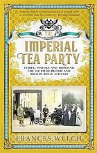 The imperial Tea Party : family, politics and betrayal : the ill-fated British and Russian royal alliance