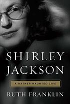 Shirley Jackson : a rather haunted life