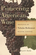 PIONEERING AMERICAN WINE : writings of nicholas herbemont, master viticulturist.