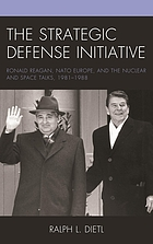 The Strategic Defense Initiative : Ronald Reagan, NATO Europe, and the Nuclear and Space Talks, 1981-1988