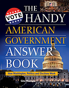 The handy American government answer book : how Washington, politics, and elections work
