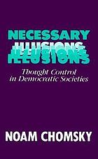 Necessary illusions : thought control in democratic societies