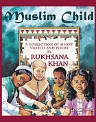 Muslim child : a collection of short stories and poems