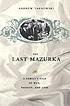 The last mazurka a family's tale of war, passion,... by Andrew Tarnowski
