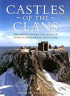Castles of the clans : the strongholds and seats of 750 Scottish families and clans