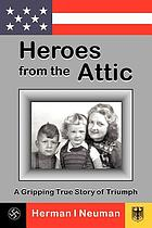 Heroes from the attic : a gripping true story of triumph