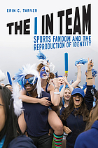 The I in team : sports fandom and the reproduction of identity