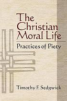 The Christian moral life : practices of piety