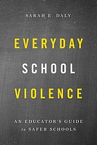 Everyday school violence : an educator's guide to safer schools