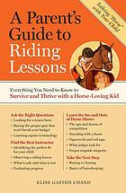 A parent's guide to riding lessons : everything you need to know to survive and thrive with a horse-loving kid