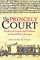 The princely court : medieval courts and culture in North-West Europe, 1270-1380