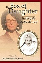 The box of daughter : overcoming a legacy of emotional abuse : a memoir