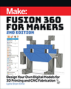 Fusion 360 for makers : design your own digital models for 3D printing and CNC fabrication