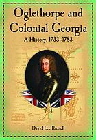 Oglethorpe and colonial Georgia : a history, 1733-1783