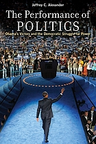 The performance of politics : Obama's victory and the democratic struggle for power