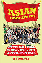 Asian godfathers : money and power in Hong Kong and south-east Asia
