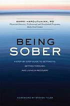 Being sober : a step-by-step plan for getting to, getting through, and living in recovery