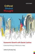 Economic growth with social justice : collected writings of Mahbub ul Haq