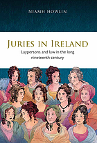 Juries in Ireland : laypersons and law in the long nineteenth century