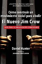 Building a movement to end the new Jim Crow : an organizing guide