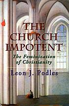 The church impotent : the feminization of Christianity