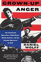 Grown-up anger : the connected mysteries of Bob Dylan, Woody Guthrie, and the Calumet massacre of 1913